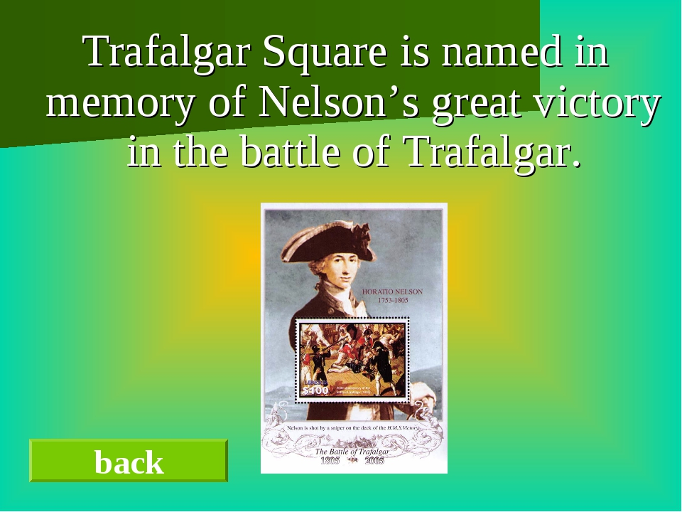 Trafalgar Square is named in memory of Nelson's great victory in the battle...