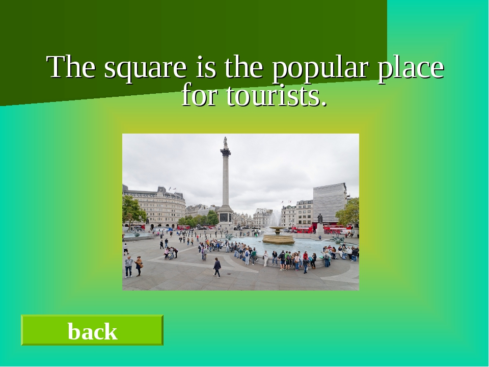 The square is the popular place for tourists. back