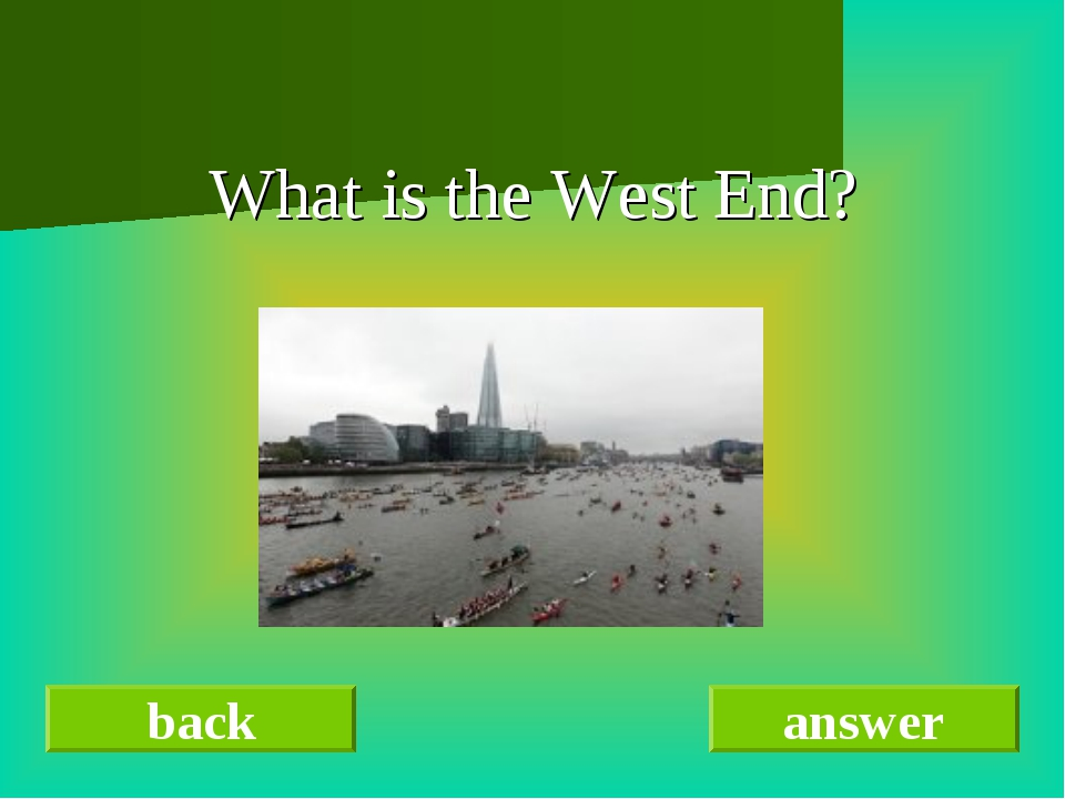 What is the West End? back answer