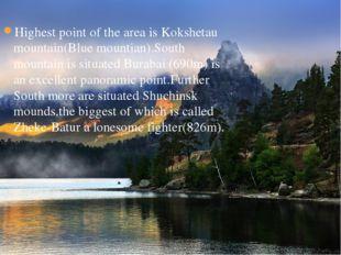 Highest point of the area is Kokshetau mountain(Blue mountian).South mountai