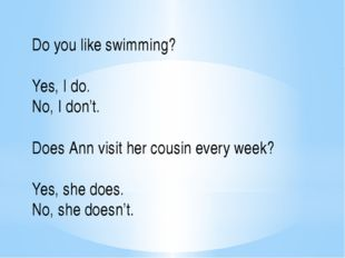 Do you like swimming? Yes, I do. No, I don't. Does Ann visit her cousin every