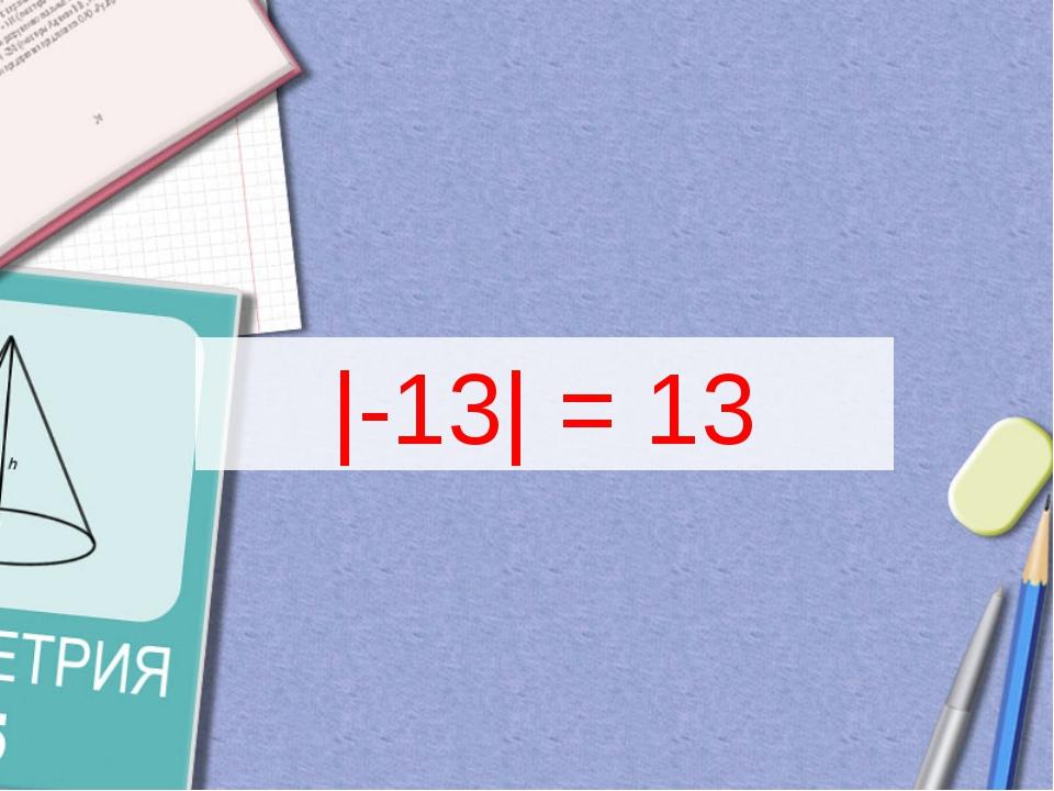 |-13| = 13