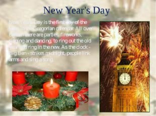 New Year's Day New Year's Day is the first day of the year, in the Gregorian