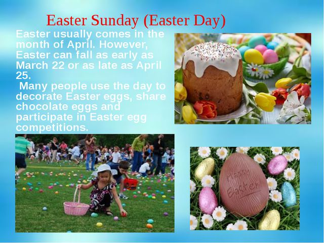 Easter Sunday (Easter Day) Easter usually comes in the month of April. Howeve...