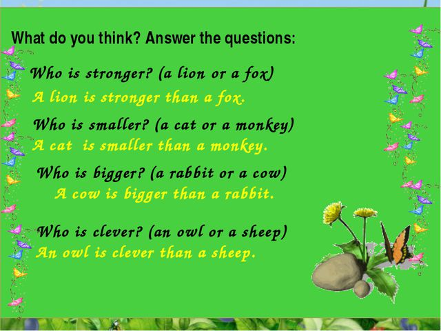 What do you think? Answer the questions: Who is stronger? (a lion or a fox)...