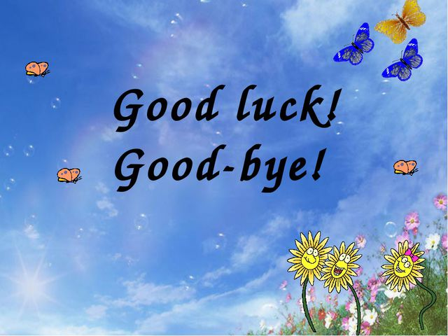 Good luck! Good-bye!