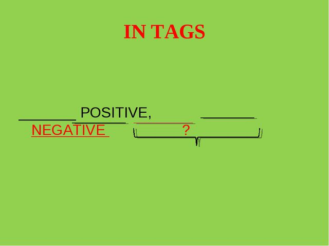 IN TAGS _______ POSITIVE, NEGATIVE ?