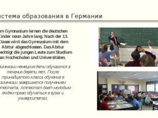 Система образования в Германии Im Gymnasium lernen die deutschen Kinder neun