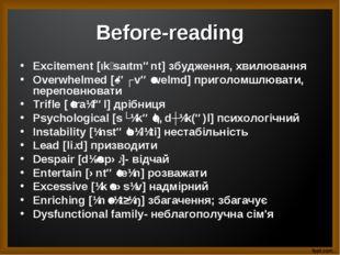 Before-reading Excitement [ıkʹsaıtmənt] збудження, хвилювання Overwhelmed [ˌə