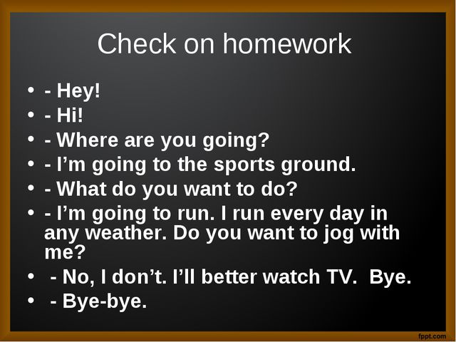 Check on homework - Hey! - Hi! - Where are you going? - I'm going to the spor...