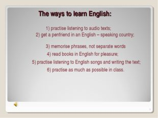 The ways to learn English: 1) practise listening to audio texts; 2) get a pen