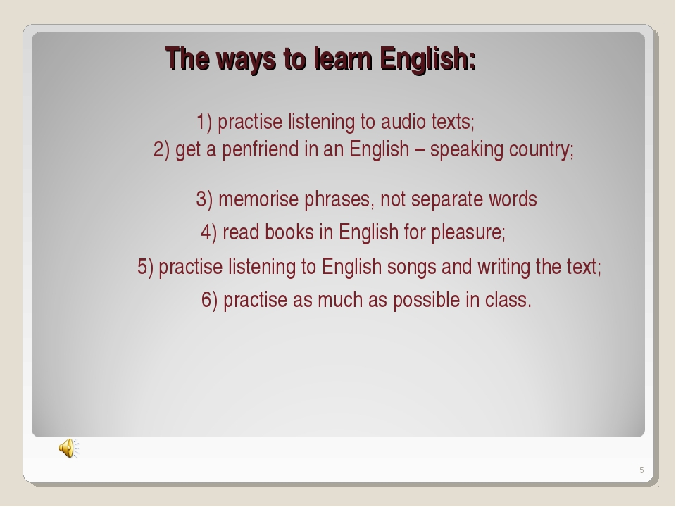 The ways to learn English: 1) practise listening to audio texts; 2) get a pen...