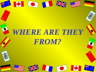 WHERE ARE THEY FROM?