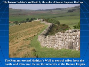 The famous Hadrian's Wall built by the order of Roman Emperor Hadrian The Rom