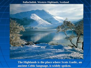 Ballachulish, Western Highlands, Scotland The Highlands is the place where Sc
