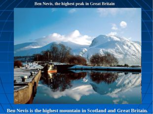 Ben Nevis, the highest peak in Great Britain Ben Nevis is the highest mountai