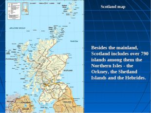 Scotland map Besides the mainland, Scotland includes over 790 islands among t
