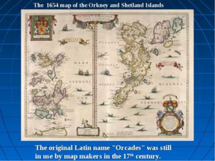 "The 1654 map of the Orkney and Shetland Islands The original Latin name ""Orca"