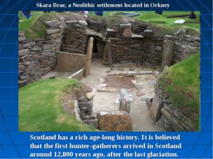 Skara Brae, a Neolithic settlement located in Orkney Scotland has a rich age-