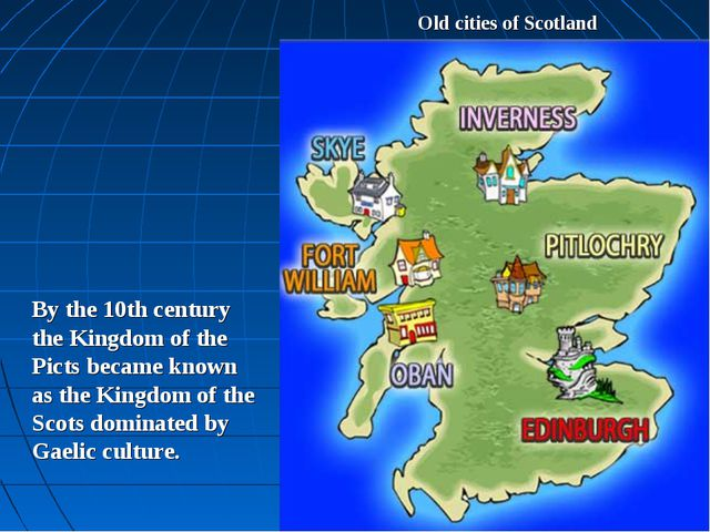 Old cities of Scotland By the 10th century the Kingdom of the Picts became kn...