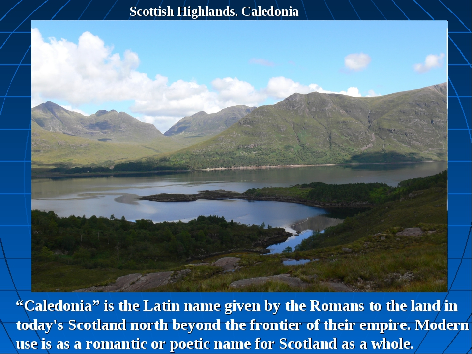 "Scottish Highlands. Caledonia ""Caledonia"" is the Latin name given by the Roma..."