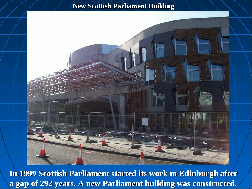 New Scottish Parliament Building In 1999 Scottish Parliament started its work...