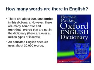How many words are there in English? There are about 300, 000 entries in this