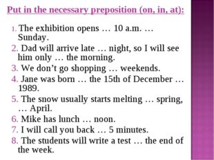 Put in the necessary preposition (on, in, at): 1. The exhibition opens … 10 a