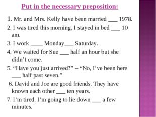Put in the necessary preposition: 1. Mr. and Mrs. Kelly have been married ___