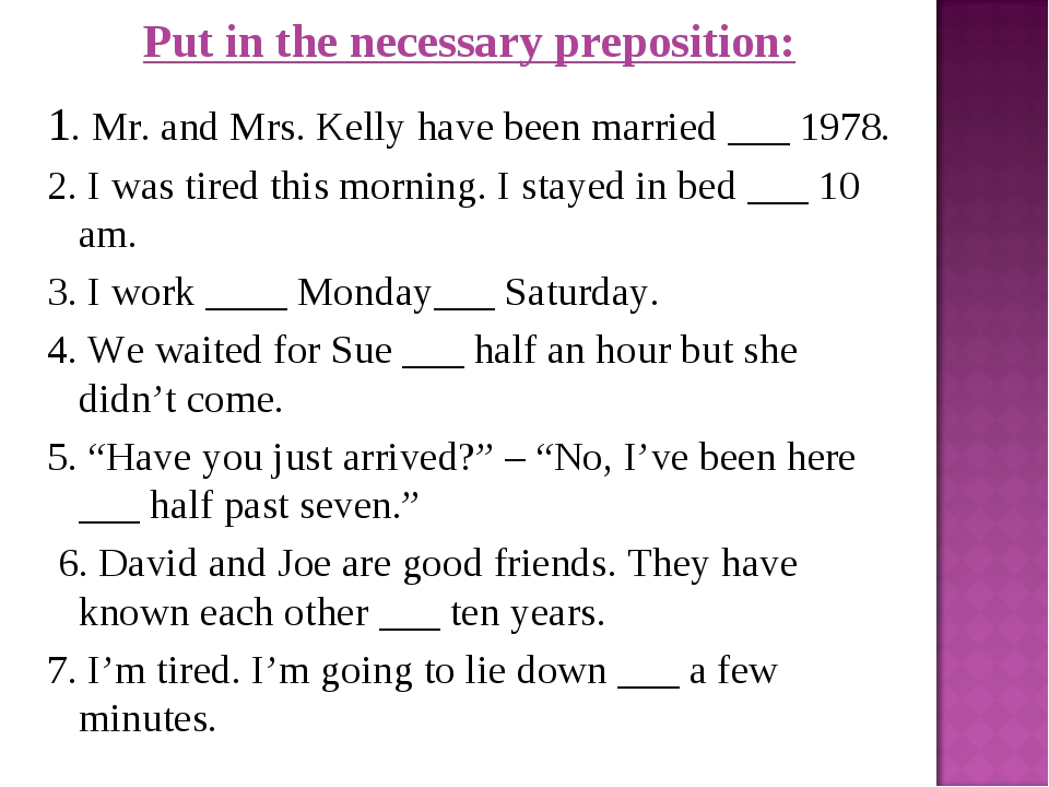 Put in the necessary preposition: 1. Mr. and Mrs. Kelly have been married ___...