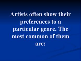 Artists often show their preferences to a particular genre. The most common o