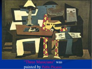 """Three Musicians"" was painted by Pablo Picasso"