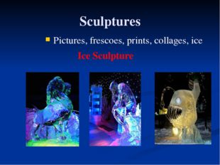 Sculptures Pictures, frescoes, prints, collages, ice Ice Sculpture