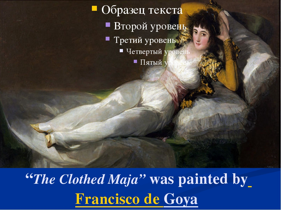 """The Clothed Maja"" was painted by Francisco de Goya"