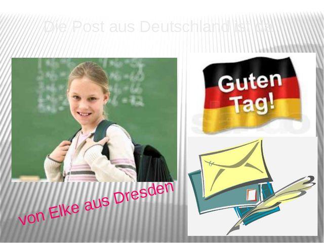 Die Post aus Deutschland ist da von Elke aus Dresden