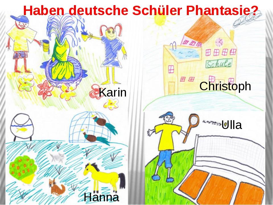 Haben deutsche Schüler Phantasie? Karin Christoph Hanna Ulla