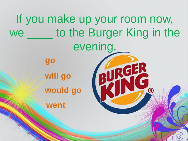If you make up your room now, we____to the Burger King in the evening. go...