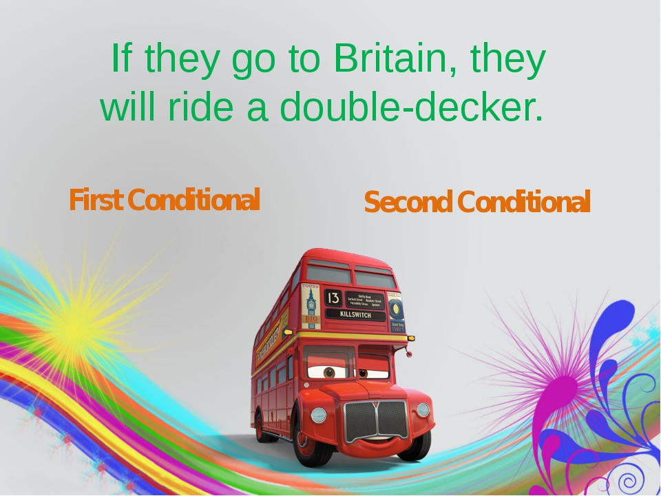 If they go to Britain, they will ride a double-decker. First Conditional Sec...