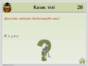 Қазақ тілі 20 Ә, і, ү,ө,е Дауысты жінішке дыбыстарды ата?