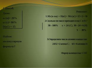 1 способ. Дано: ω (н)= 20% ω (с)= 80% D(н₂) = 15 Найти: молекулярную форму