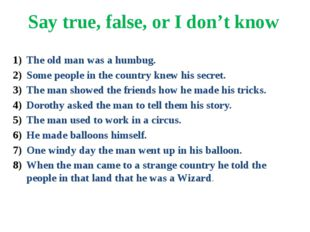 Say true, false, or I don't know The old man was a humbug. Some people in the