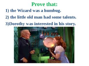 Prove that: 1) the Wizard was a humbug. 2) the little old man had some talent