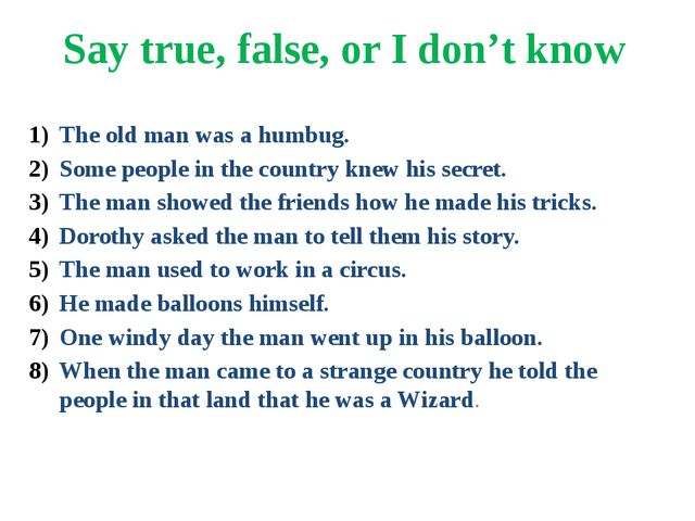 Say true, false, or I don't know The old man was a humbug. Some people in the...