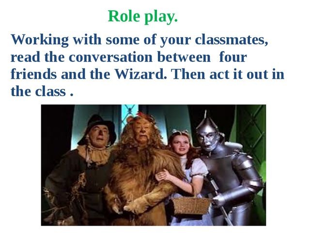 Role play. Working with some of your classmates, read the conversation betwee...