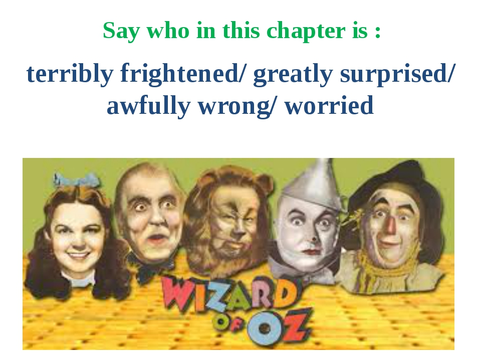Say who in this chapter is : terribly frightened/ greatly surprised/ awfully...