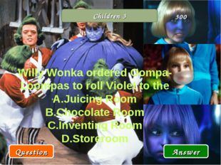 Children 3 Willy Wonka ordered Oompa-Loompas to roll Violet to the Juicing Ro