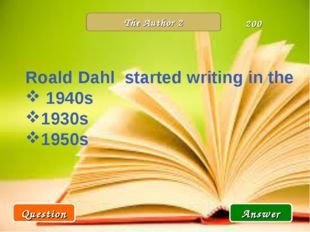 The Author 2 Question Answer 200 Roald Dahl started writing in the 1940s 1930