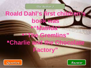 "The Author 3 Roald Dahl's first children's book was ""Matilda"" ""The Gremlins"""