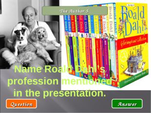 The Author 5 Name Roald Dahl's profession mentioned in the presentation. Ques