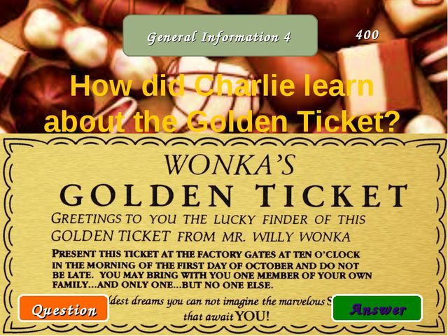 General Information 4 How did Charlie learn about the Golden Ticket? Question...